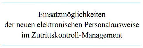 Einsatzmöglichkeiten der neuen elektronischen Personalausweise im Zutrittskontroll-Management
